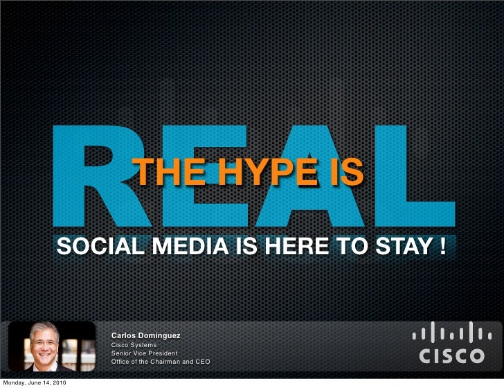 REAL            THE HYPE IS                  SOCIAL MEDIA IS HERE TO STAY !                           Carlos Dominguez    ...