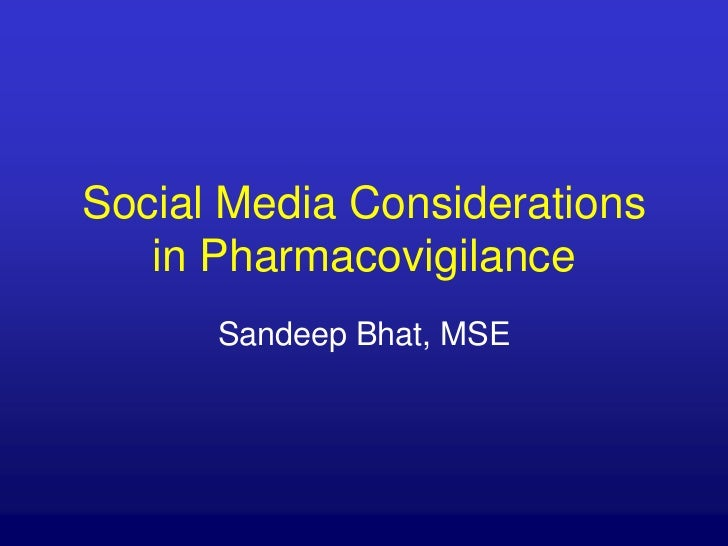 Social Media Considerations in Pharmacovigilance<br />Sandeep Bhat, MSE<br />