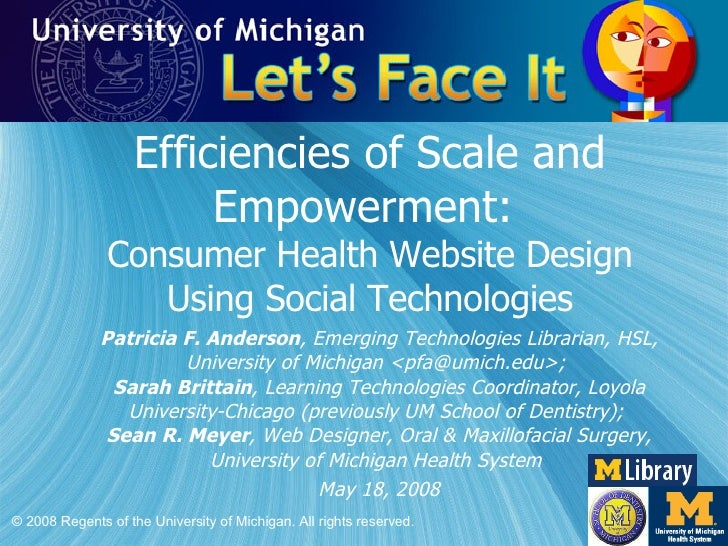 Efficiencies of Scale and Empowerment:  Consumer Health Website Design Using Social Technologies Patricia F. Anderson , Em...