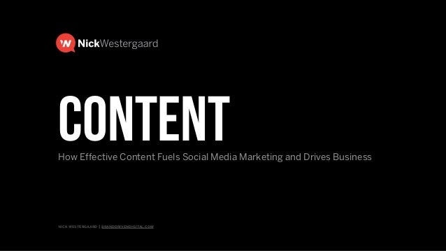 nick westergaard | branddrivendigital.com ContentHow Effective Content Fuels Social Media Marketing and Drives Business
