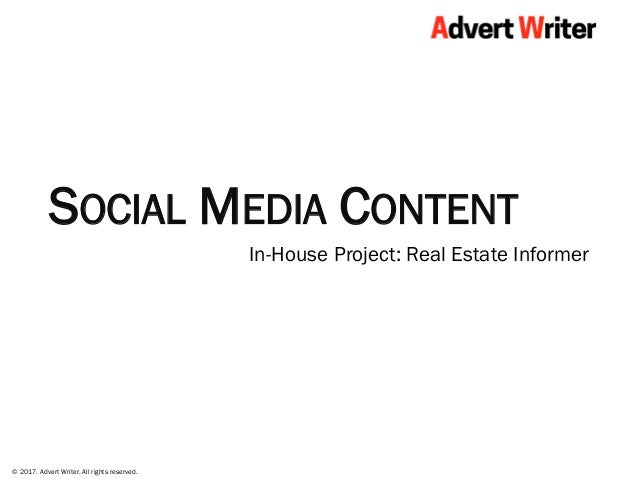 © 2017. Advert Writer. All rights reserved. SOCIAL MEDIA CONTENT In-House Project: Real Estate Informer