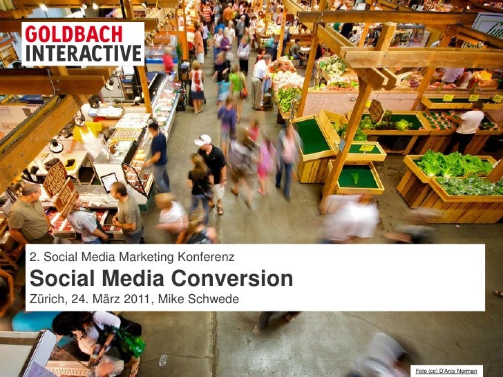 2. Social Media Marketing KonferenzSocial Media ConversionZürich, 24. März 2011, Mike Schwede                             ...