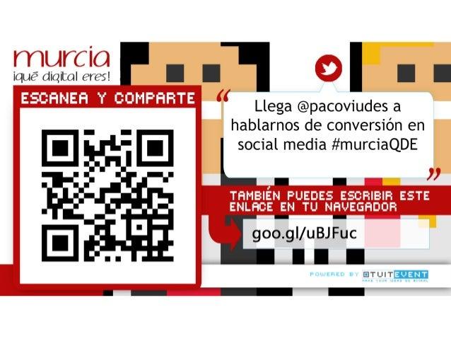 De la seducción a la conversión TÁCTICAS PARA CONVERSIÓN EN SOCIAL MEDIA @pacoviudes