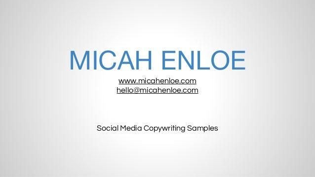 MICAH ENLOE www.micahenloe.com hello@micahenloe.com Social Media Copywriting Samples