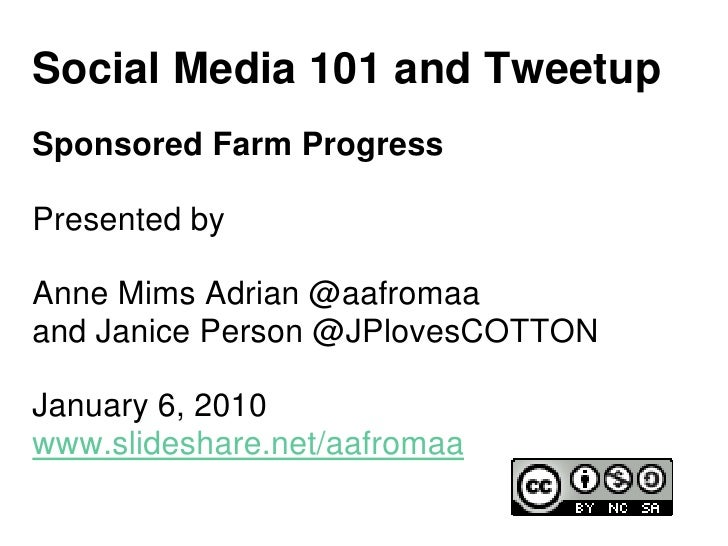 Social Media 101 and Tweetup Sponsored Farm Progress  Presented by  Anne Mims Adrian @aafromaa and Janice Person @JPlovesC...