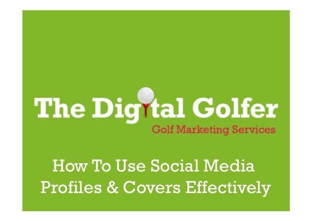 The Digital Golfer Golf Marketing Services How To Use Social Media Profiles & Covers Effectively