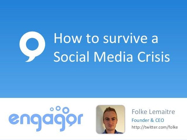 How to survive aSocial Media Crisis            Folke Lemaitre            Founder & CEO            http://twitter.com/folke
