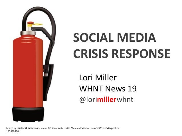 Lori Miller WHNT News 19 @lorimillerwhnt SOCIAL MEDIA CRISIS RESPONSE Image by disable54 is liscensed under CC Share Alike...