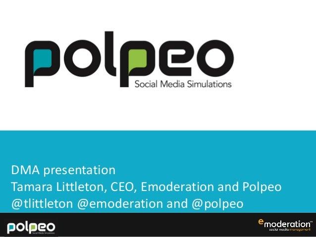 DMA presentation Tamara Littleton, CEO, Emoderation and Polpeo @tlittleton @emoderation and @polpeo