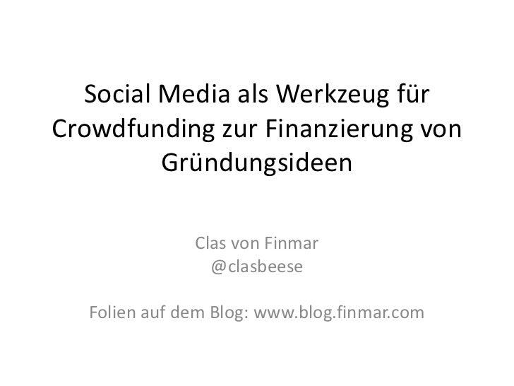 Social Media als Werkzeug fürCrowdfunding zur Finanzierung von         Gründungsideen              Clas von Finmar        ...
