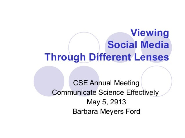 ViewingSocial MediaThrough Different LensesCSE Annual MeetingCommunicate Science EffectivelyMay 5, 2913Barbara Meyers Ford