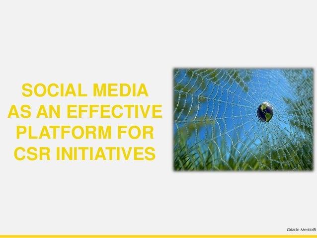 SOCIAL MEDIAAS AN EFFECTIVE PLATFORM FOR CSR INITIATIVES                   Drizzlin Media®