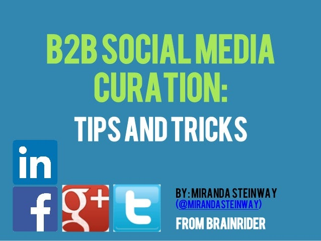 B2b SOCIAL MEDIA CURATION: Tips and Tricks By: Miranda Steinway (@MIRANDASTEINWAY)  from Brainrider