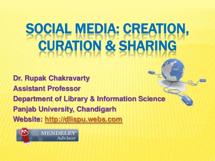 SOCIAL MEDIA: CREATION,    CURATION & SHARINGDr. Rupak ChakravartyAssistant ProfessorDepartment of Library & Information S...