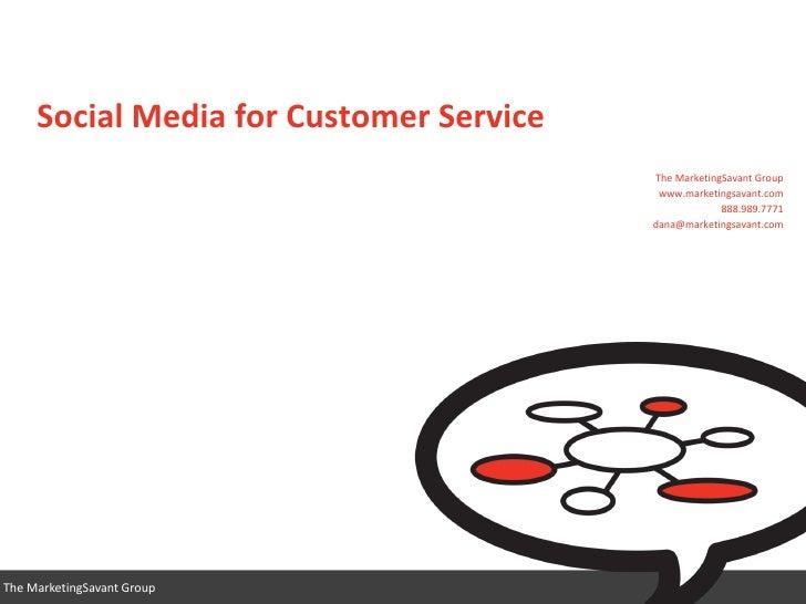 Social Media for Customer Service                                         The MarketingSavant Group                       ...