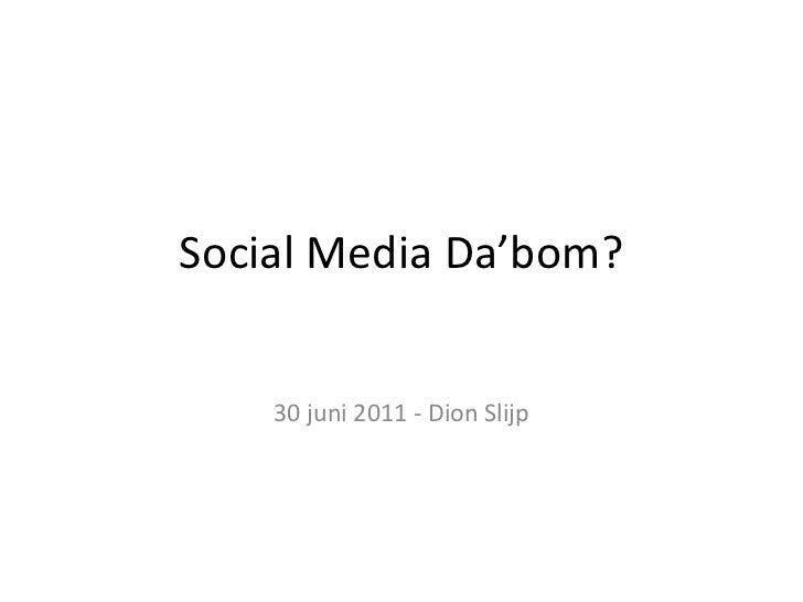 Social Media Da'bom? 30 juni 2011 - Dion Slijp