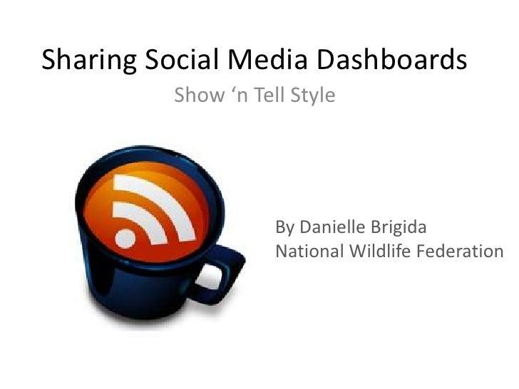 Sharing Social Media Dashboards <br />Show 'n Tell Style <br />By Danielle Brigida<br />National Wildlife Federation<br />