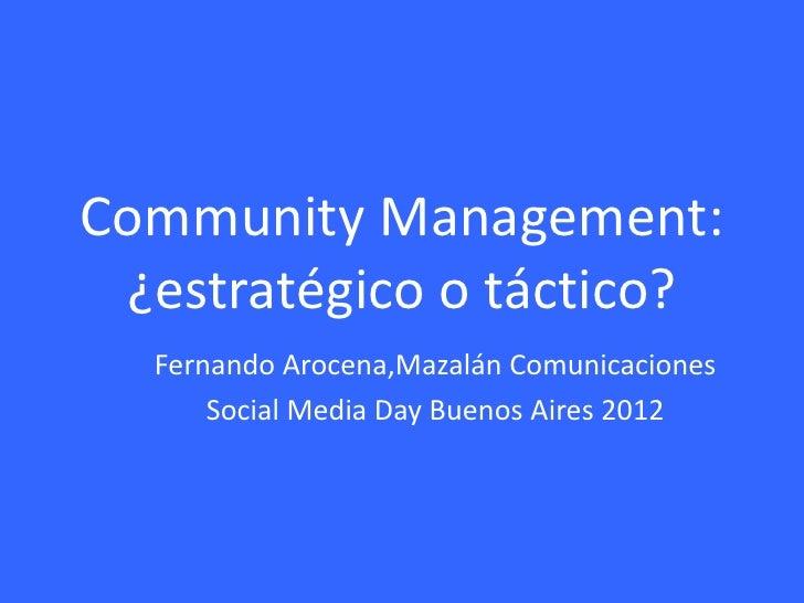 Community Management: ¿estratégico o táctico?  Fernando Arocena,Mazalán Comunicaciones      Social Media Day Buenos Aires ...