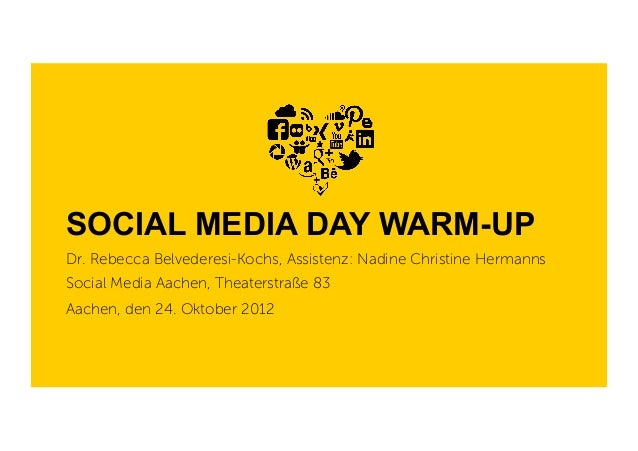 SOCIAL MEDIA DAY WARM-UP Dr. Rebecca Belvederesi-Kochs, Assistenz: Nadine Christine Hermanns Social Media Aachen, Theaters...