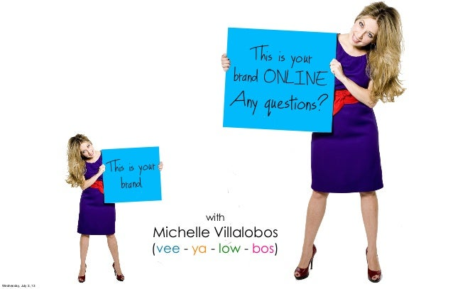 This is your brand. This is your brand ONLINE. Any questions? with Michelle Villalobos (vee - ya - low - bos) 1