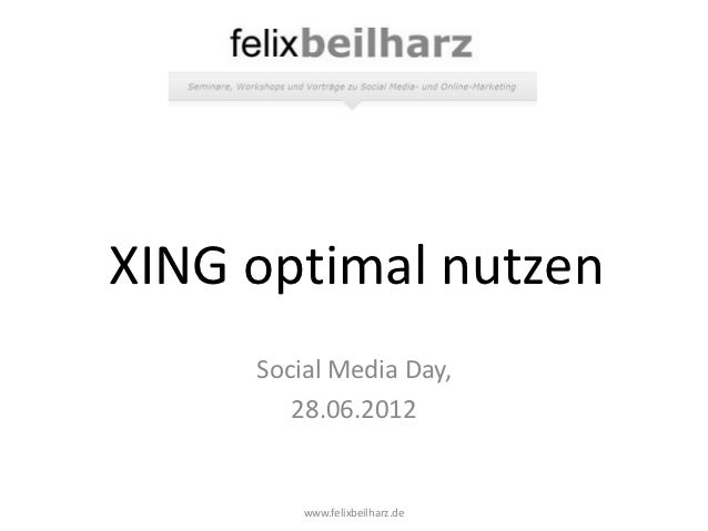 XING optimal nutzen     Social Media Day,        28.06.2012         www.felixbeilharz.de