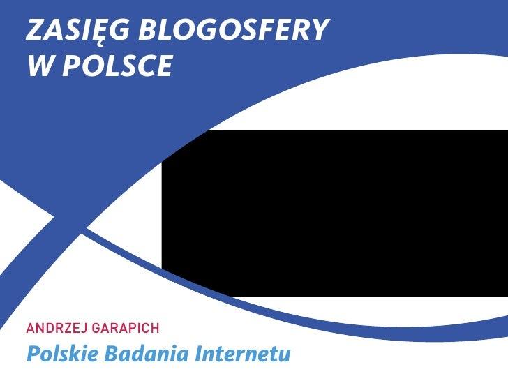 ZASIĘG BLOGOSFERYW POLSCEANDrzEj GArAPICHPolskie Badania Internetu