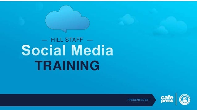 — HILL STAFF —  TRAINING PRESENTED BY: