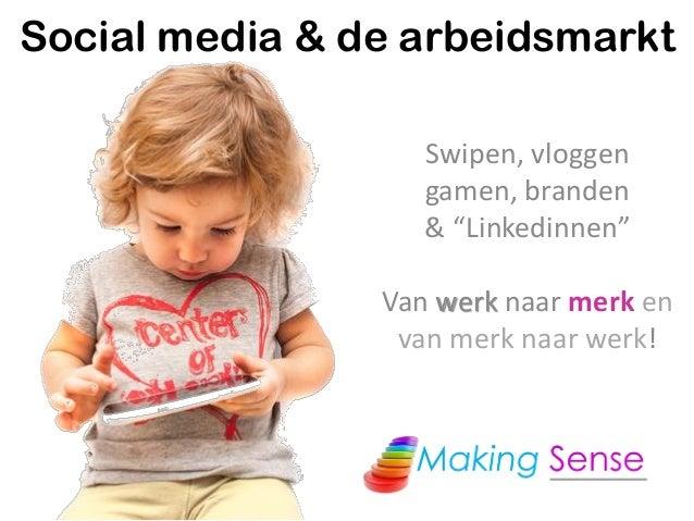 """Social media & de arbeidsmarkt Swipen, vloggen gamen, branden & """"Linkedinnen"""" Van werk naar merk en van merk naar werk!"""