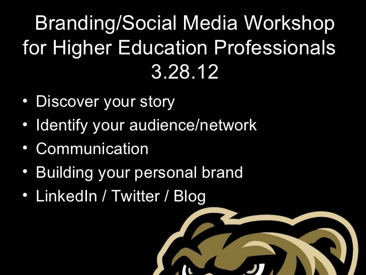 Branding/Social Media Workshopfor Higher Education Professionals              3.28.12•   Discover your story•   Identify y...