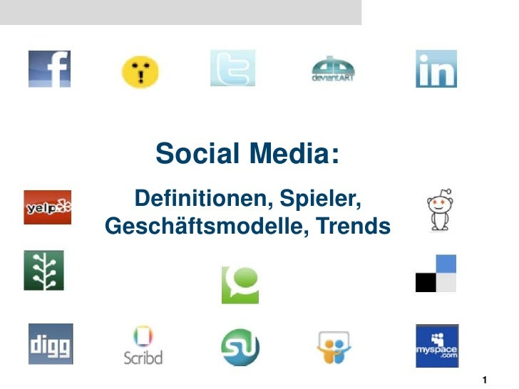 1<br />Social Media: <br />Definitionen, Spieler, Geschäftsmodelle, Trends                   <br />