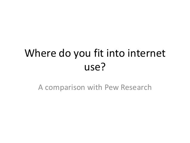 Where do you fit into internet use? A comparison with Pew Research