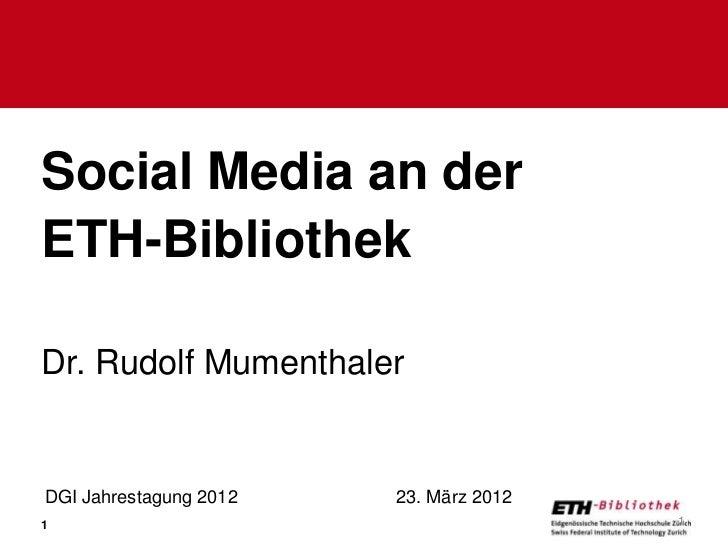 Social Media an derETH-BibliothekDr. Rudolf MumenthalerDGI Jahrestagung 2012   23. März 20121                             ...