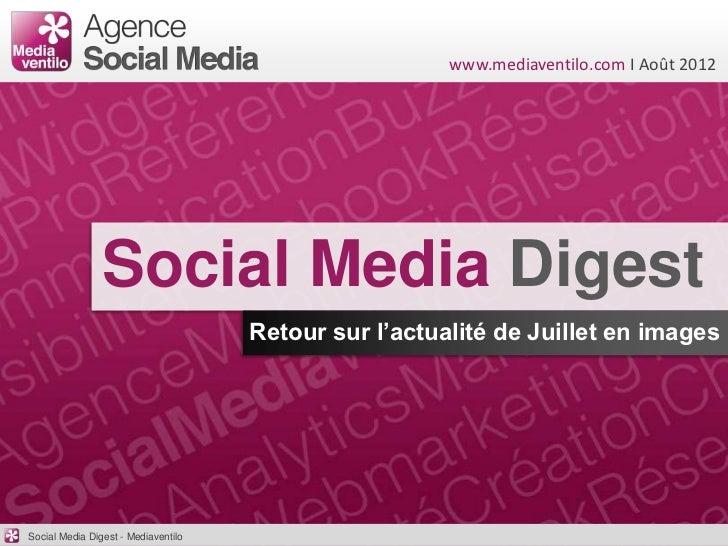 www.mediaventilo.com I Août 2012                Social Media Digest                                     Retour sur l'actua...