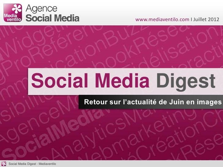 www.mediaventilo.com I Juillet 2012                Social Media Digest                                     Retour sur l'ac...