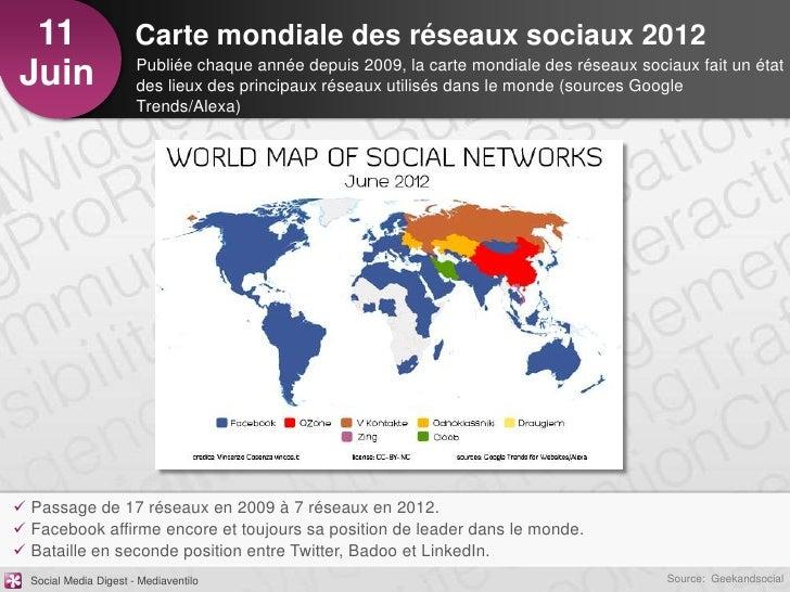 11                    Carte mondiale des réseaux sociaux 2012Juin                   Publiée chaque année depuis 2009, la c...