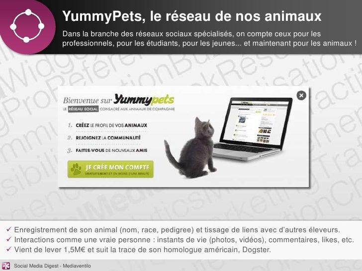 YummyPets, le réseau de nos animaux                       Dans la branche des réseaux sociaux spécialisés, on compte ceux ...
