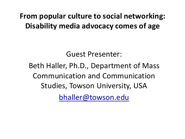From popular culture to social networking: Disability media advocacy comes of age Guest Presenter: Beth Haller, Ph.D., Dep...
