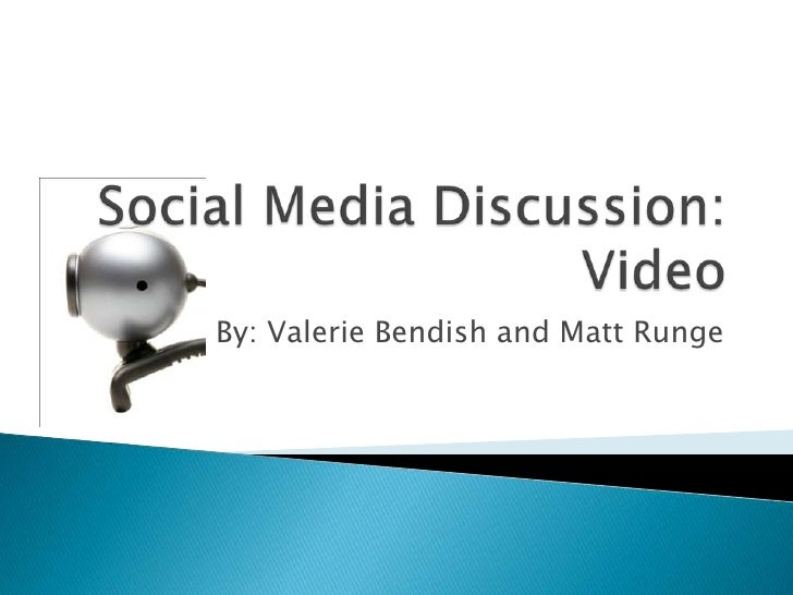 Social Media Discussion:Video<br />By: Valerie Bendish and Matt Runge<br />