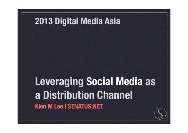 2013 Digital Media Asia  Leveraging Social Media as a Distribution Channel Kien M Lee   SENATUS.NET
