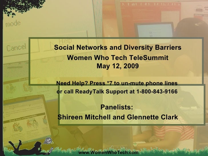 www.WomenWhoTech.com Social Networks and Diversity Barriers Women Who Tech TeleSummit May 12, 2009 Need Help? Press *7 to ...