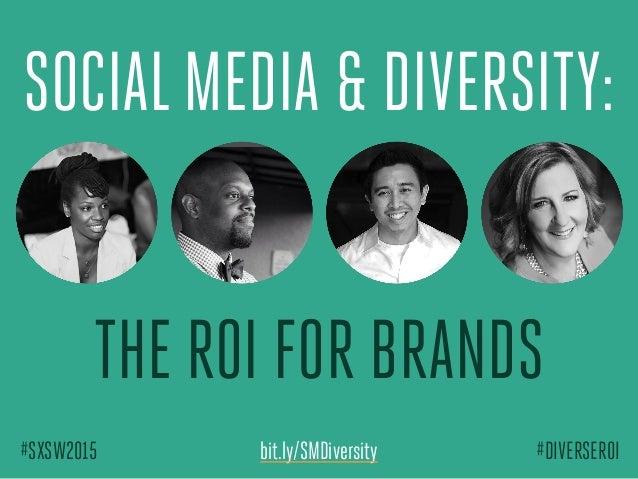 THE ROI FOR BRANDS SOCIALMEDIA & DIVERSITY: #DIVERSEROI#SXSW2015 bit.ly/SMDiversity