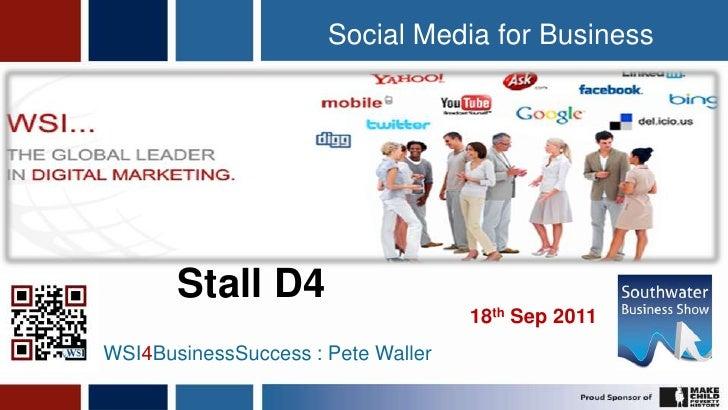 1<br />Social Media for Business<br />Stall D4<br />18th Sep 2011<br />WSI4BusinessSuccess : Pete Waller<br />