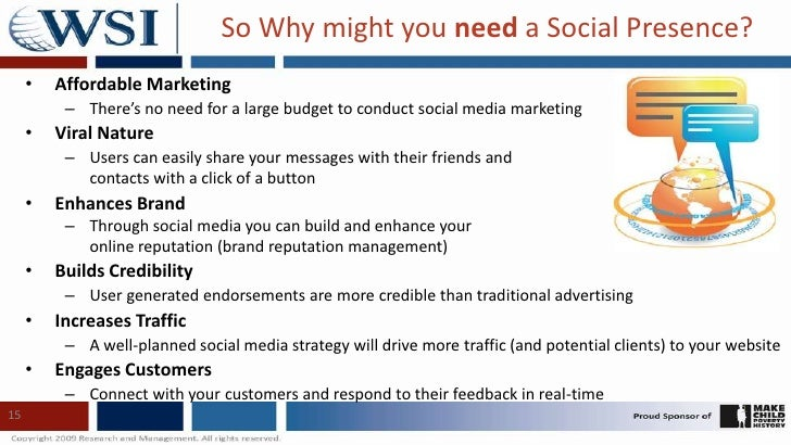 15<br />So Why might you need a Social Presence?<br />Affordable Marketing<br />There's no need for a large budget to cond...