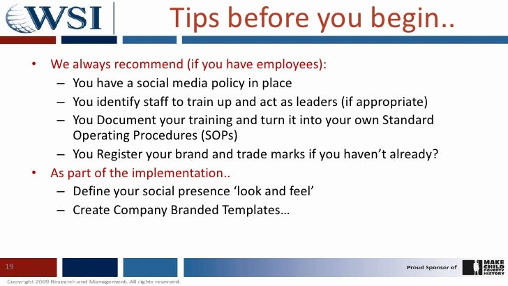 19<br />Tips before you begin..<br />We always recommend (if you have employees):<br />You have a social media policy in p...
