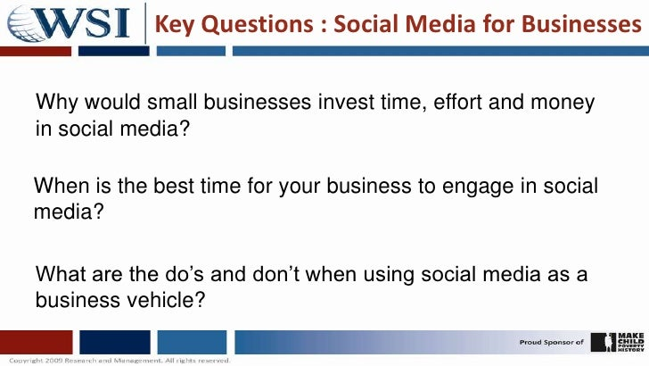 Key Questions : Social Media for Businesses<br />Why would small businesses invest time, effort and money in social media?...