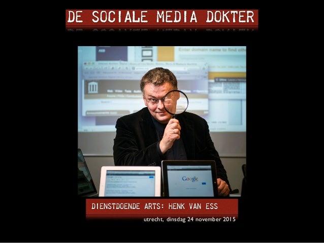 de sociale media dokter Dienstdoende arts: Henk van Ess utrecht, dinsdag 24 november 2015