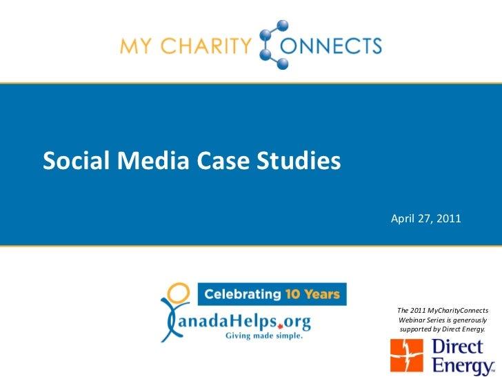 Social Media Case Studies                            April 27, 2011                             The 2011 MyCharityConnects...