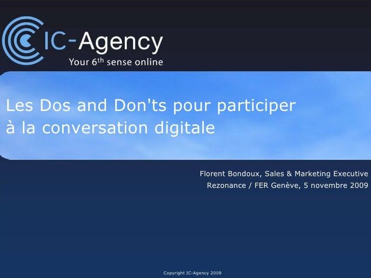 Les Dos and Don'ts pour participer  à la conversation digitale Copyright IC-Agency 2009 Florent Bondoux, Sales & Marketing...