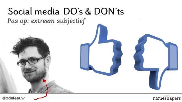 @odeleeuw Social media Pas op: extreem subjectief DO's & DON'ts