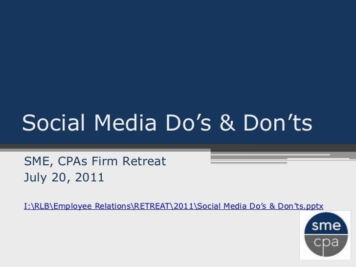 Social Media Do's & Don'ts<br />SME, CPAs Firm Retreat<br />July 20, 2011<br />I:RLBEmployee RelationsRETREAT2011Social Me...